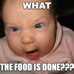Evil Baby Meme | WHAT THE FOOD IS DONE??? | image tagged in memes,evil baby | made w/ Imgflip meme maker