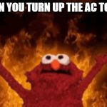all hail hell elmo | WHEN YOU TURN UP THE AC TO 100 | image tagged in all hail hell elmo | made w/ Imgflip meme maker