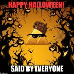 Halloween  | HAPPY HALLOWEEN! SAID BY EVERYONE | image tagged in halloween | made w/ Imgflip meme maker