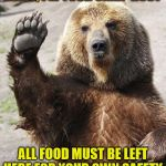 Hello bear | HELLO, I'M YOUR CAMP HOST ALL FOOD MUST BE LEFT HERE FOR YOUR OWN SAFETY | image tagged in hello bear,memes,meme,funny | made w/ Imgflip meme maker