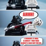 Wishing y'all a non-bad Halloween! | BOO! I THOUGHT IT WAS A GHOST!  THAT WAS ALMOST A BAD DAY FOR ME. AHHH! | image tagged in lego vader kills stormtrooper by giveuahint,memes,funny,halloween,ghost | made w/ Imgflip meme maker
