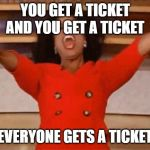 Opera | YOU GET A TICKET AND YOU GET A TICKET EVERYONE GETS A TICKET | image tagged in opera,AdviceAnimals | made w/ Imgflip meme maker