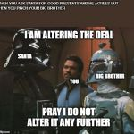 Star Wars Darth Vader Altering the Deal  | WHEN YOU ASK SANTA FOR GOOD PRESENTS AND HE AGREES BUT THEN YOU PINCH YOUR BIG BROTHER I AM ALTERING THE DEAL SANTA BIG BROTHER YOU PRAY I D | image tagged in star wars darth vader altering the deal | made w/ Imgflip meme maker