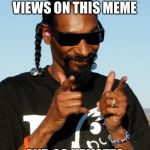 Snoop Dogg approves | LET'S GET 420 VIEWS ON THIS MEME AND 69 UPVOTES | image tagged in snoop dogg approves | made w/ Imgflip meme maker