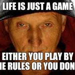 Saw Fulla Meme | LIFE IS JUST A GAME EITHER YOU PLAY BY THE RULES OR YOU DON'T. | image tagged in memes,saw fulla | made w/ Imgflip meme maker