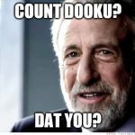 I Guarantee It Meme | COUNT DOOKU? DAT YOU? | image tagged in memes,i guarantee it | made w/ Imgflip meme maker