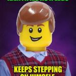 Just put some shoes on! | IDENTIFIES AS A LEGO KEEPS STEPPING ON HIMSELF | image tagged in bad luck lego brian,memes,funny,gender identity | made w/ Imgflip meme maker