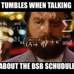 Hangover Math | TUMBLES WHEN TALKING ABOUT THE BSB SCHEDULE | image tagged in hangover math | made w/ Imgflip meme maker