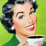Vintage Woman Drinking Coffee | MEN HIT THEIR SEXUAL PEAK AT AROUND AGE 18. AND WOMEN HIT THEIRS AS SOON AS THE DIVORCE IS FINAL. | image tagged in vintage woman drinking coffee | made w/ Imgflip meme maker
