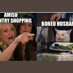 white cat table | AMISH COUNTRY SHOPPING BORED HUSBANDS | image tagged in white cat table | made w/ Imgflip meme maker