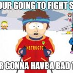 Super Cool Ski Instructor Meme | IF YOUR GOING TO FIGHT SANS YOUR GONNA HAVE A BAD TIME | image tagged in memes,super cool ski instructor | made w/ Imgflip meme maker