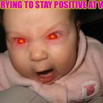 Evil Baby Meme | ME TRYING TO STAY POSITIVE AT WORK | image tagged in memes,evil baby | made w/ Imgflip meme maker