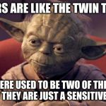 Yoda Wisdom | GENDERS ARE LIKE THE TWIN TOWERS THERE USED TO BE TWO OF THEM, BUT NOW THEY ARE JUST A SENSITIVE SUBJECT | image tagged in yoda wisdom | made w/ Imgflip meme maker