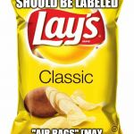 "Lays chips  | POTATO CHIP BAGS SHOULD BE LABELED ""AIR BAGS"" (MAY CONTAIN SOME POTATO CHIPS) 
