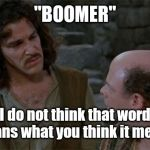 "Princess Bride | ""BOOMER"" I do not think that word means what you think it means 