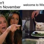 Woman Yelling At Cat Meme | it doesn't snow in November welcome to Wisconsin | image tagged in memes,woman yelling at cat | made w/ Imgflip meme maker