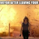 Woman explosion | STATE SURVEYOR AFTER LEAVING YOUR BUILDING | image tagged in woman explosion | made w/ Imgflip meme maker