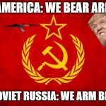 In Soviet Russia | IN AMERICA: WE BEAR ARMS IN SOVIET RUSSIA: WE ARM BEARS | image tagged in in soviet russia | made w/ Imgflip meme maker