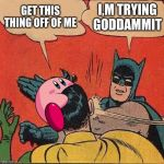 Batman Slapping Robin Meme | GET THIS THING OFF OF ME I,M TRYING GODDAMMIT | image tagged in memes,batman slapping robin | made w/ Imgflip meme maker