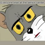 Unsettled Tom Meme | Me, a freshmen beating up a senior. Everyone else at the senior center | image tagged in memes,unsettled tom | made w/ Imgflip meme maker
