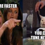 Woman yelling at cat | TURBOS ARE FASTER YOU CANT TUNE NITROUS | image tagged in woman yelling at cat | made w/ Imgflip meme maker