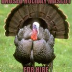 Thanksgiving Thing | UNUSED HOLIDAY MASCOT FOR HIRE | image tagged in memes,turkey | made w/ Imgflip meme maker