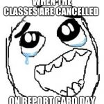 Happy Guy Rage Face Meme | WHEN THE CLASSES ARE CANCELLED ON REPORT CARD DAY | image tagged in memes,happy guy rage face,class,cancelled,report card | made w/ Imgflip meme maker