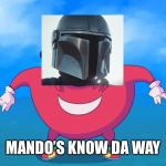 Uganda Knuckles | MANDO'S KNOW DA WAY | image tagged in uganda knuckles | made w/ Imgflip meme maker