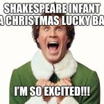 Buddy the elf excited | SHAKESPEARE INFANT PTA CHRISTMAS LUCKY BAG? I'M SO EXCITED!!! | image tagged in buddy the elf excited | made w/ Imgflip meme maker