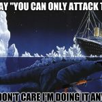 "Godzilla Sinking The Titanic | THEY SAY ""YOU CAN ONLY ATTACK TOKYO"" WELL I DON'T CARE I'M DOING IT ANY WAYS 