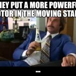 Well That Escalated Quickly Meme | THEY PUT A MORE POWERFUL MOTOR IN THE MOVING STAIRS ... | image tagged in memes,well that escalated quickly | made w/ Imgflip meme maker