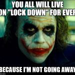 "Joker. It's simple we kill the batman | YOU ALL WILL LIVE ON ""LOCK DOWN"" FOR EVER BECAUSE I'M NOT GOING AWAY 