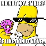 My bad excuse to eat more donuts | NO NUT NOVEMBER? MORE LIKE DONUT NOVEMBER | image tagged in homer simpson donut | made w/ Imgflip meme maker