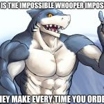 How to idea? | HOW IS THE IMPOSSIBLE WHOOPER IMPOSSIBLE IF THEY MAKE EVERY TIME YOU ORDER IT | image tagged in how to idea | made w/ Imgflip meme maker