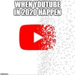 Don't feel so good | WHEN YOUTUBE IN 2020 HAPPEN | image tagged in don't feel so good | made w/ Imgflip meme maker