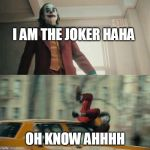 Joaquin Phoenix Joker Car | I AM THE JOKER HAHA OH KNOW AHHHH | image tagged in joaquin phoenix joker car | made w/ Imgflip meme maker