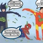 I got more money marvel | SEE I HAVE MORE MONEY NO I HAVE MORE THANKS FOR MORE MONEY | image tagged in memes,pathetic spidey | made w/ Imgflip meme maker