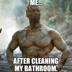 Predator Meme | ME... AFTER CLEANING MY BATHROOM. | image tagged in memes,predator | made w/ Imgflip meme maker