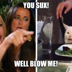 Smudge the cat | YOU SUX! WELL BLOW ME! | image tagged in smudge the cat | made w/ Imgflip meme maker