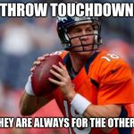 Manning Broncos Meme | I THROW TOUCHDOWNS BUT THEY ARE ALWAYS FOR THE OTHER TEAM | image tagged in memes,manning broncos | made w/ Imgflip meme maker