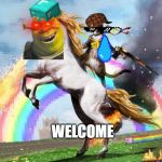 Welcome To The Internets Meme | WELCOME | image tagged in memes,welcome to the internets | made w/ Imgflip meme maker