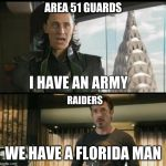We have a Hulk | AREA 51 GUARDS WE HAVE A FLORIDA MAN RAIDERS | image tagged in we have a hulk | made w/ Imgflip meme maker