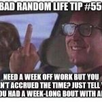 Christmas Vacation | BAD RANDOM LIFE TIP #55: NEED A WEEK OFF WORK BUT YOU HAVEN'T ACCRUED THE TIME? JUST TELL YOUR BOSS YOU HAD A WEEK-LONG BOUT WITH AMNESIA. | image tagged in christmas vacation | made w/ Imgflip meme maker