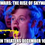 Surprised Open Mouth | STAR WARS: THE RISE OF SKYWALKER IN THEATERS DECEMBER 16 | image tagged in surprised open mouth | made w/ Imgflip meme maker
