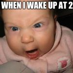 Evil Baby Meme | ME WHEN I WAKE UP AT 2AM | image tagged in memes,evil baby | made w/ Imgflip meme maker