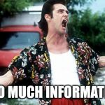 Jim Carey | ...TOO MUCH INFORMATION ! | image tagged in jim carey | made w/ Imgflip meme maker