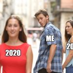 Disloyal Boyfriend | 2020 2019 ME | image tagged in disloyal boyfriend | made w/ Imgflip meme maker