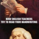 Dafuq did I just read | HOW ENGLISH TEACHERS TRY TO READ YOUR HANDWRITING | image tagged in dafuq did i just read | made w/ Imgflip meme maker