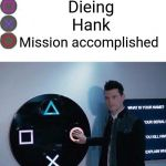 4 Buttons | Losing the mission Dieing Hank Mission accomplished | image tagged in 4 buttons | made w/ Imgflip meme maker