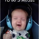 Jammin Baby Meme | ME LISTENING TO 80'S MUSIC | image tagged in memes,jammin baby | made w/ Imgflip meme maker